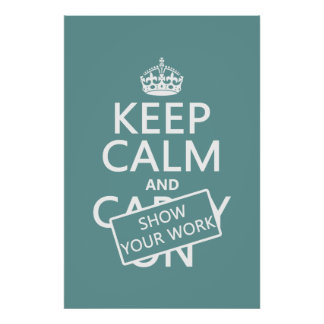 Keep Calm and Show Your Work (any color) Poster