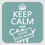 Keep Calm and Show Your Work (any color) Square Stickers