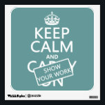 """Keep Calm and Show Your Work (any color) Wall Sticker<br><div class=""""desc"""">This is the classic Keep Calm poster, redesigned to read &#39;Keep Calm and Show Your Work&#39;. It&#39;s the eternal message of teachers and college professors the world over. It&#39;s one of my most popular designs, and makes great gifts for students or teachers, or great posters and mugs for classrooms and...</div>"""
