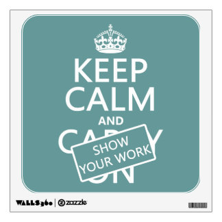 Keep Calm and Show Your Work (any color) Wall Stickers