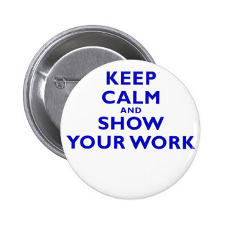 Keep Calm and Show Your Work Pinback Button