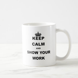 KEEP CALM AND SHOW YOUR WORK.png Coffee Mug