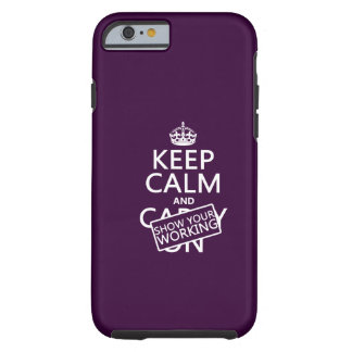 Keep Calm and Show Your Working (any color) Tough iPhone 6 Case