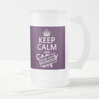 Keep Calm and Show Your Working (any color) Frosted Glass Beer Mug