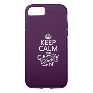 Keep Calm and Show Your Working (any color) iPhone 7 Case
