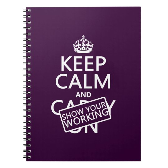 Keep Calm and Show Your Working (any color) Notebook