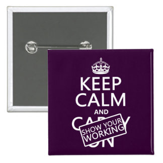 Keep Calm and Show Your Working (any color) Pinback Button
