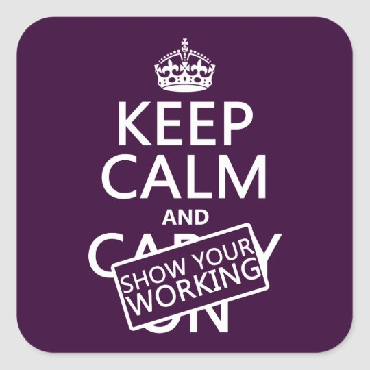 Keep Calm and Show Your Working (any color) Square Sticker