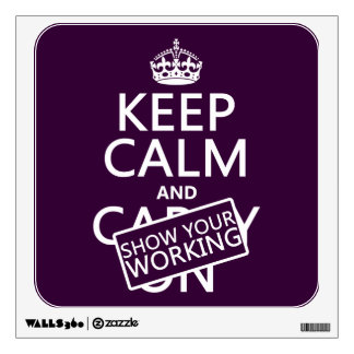 Keep Calm and Show Your Working (any color) Wall Sticker