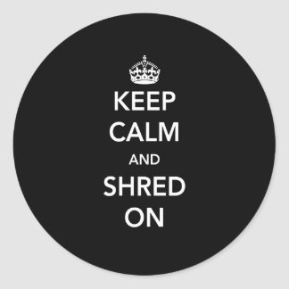 Keep Calm and Shred On Classic Round Sticker