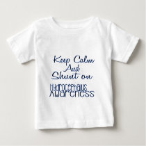 keep Calm and Shunt on Baby T-Shirt