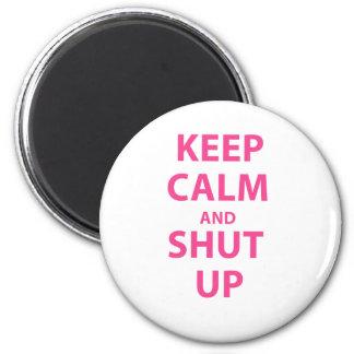 Keep Calm and Shut Up Magnet