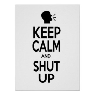 KEEP CALM AND SHUT UP QUOTE SAYING POSTER WALL PIC