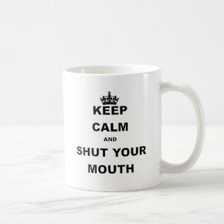 KEEP CALM AND SHUT YOUR MOUTH.png Coffee Mug