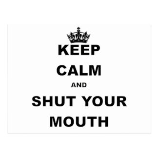KEEP CALM AND SHUT YOUR MOUTH.png Postcard