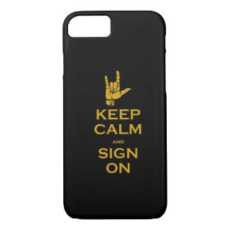 Keep Calm and Sign On iPhone 7 case