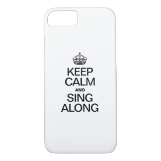 KEEP CALM AND SING ALONG iPhone 7 CASE