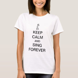 keep calm and sing forever T-Shirt
