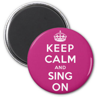 Keep Calm and Sing On 2 Inch Round Magnet