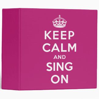 Keep Calm and Sing On 3 Ring Binder