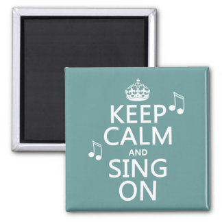 Keep Calm and Sing On - all colors 2 Inch Square Magnet
