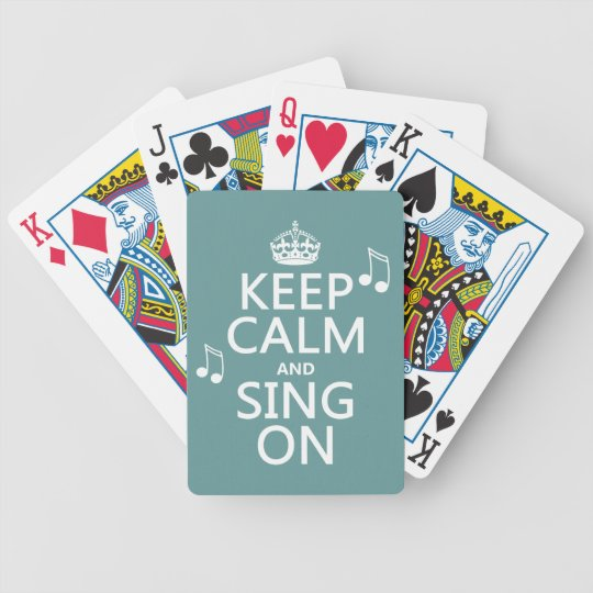 Keep Calm and Sing On - all colors Bicycle Playing Cards