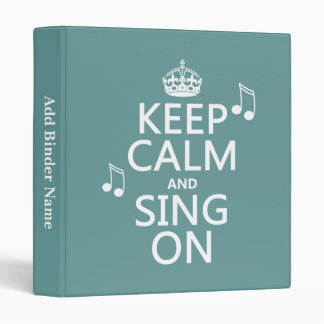 Keep Calm and Sing On - all colors Binder