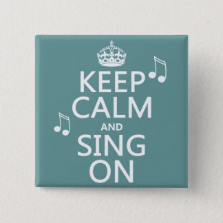 Keep Calm and Sing On - all colors Button