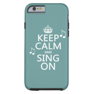 Keep Calm and Sing On - all colors Tough iPhone 6 Case