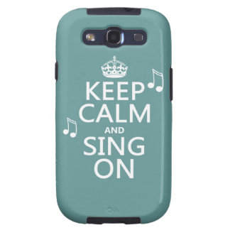 Keep Calm and Sing On - all colors Samsung Galaxy SIII Case