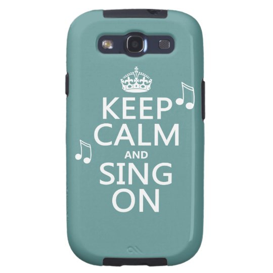 Keep Calm and Sing On - all colors Galaxy SIII Cover