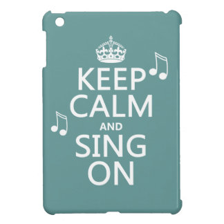 Keep Calm and Sing On - all colors iPad Mini Cover