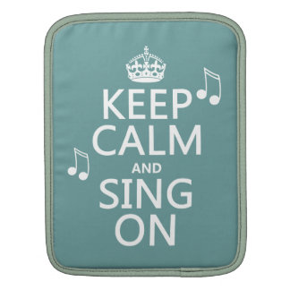 Keep Calm and Sing On - all colors iPad Sleeve