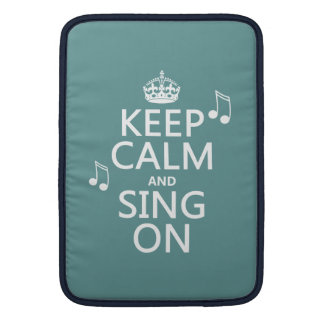 Keep Calm and Sing On - all colors Sleeves For MacBook Air