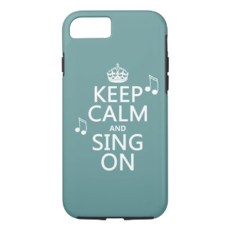 Keep Calm and Sing On - all colors iPhone 7 Case
