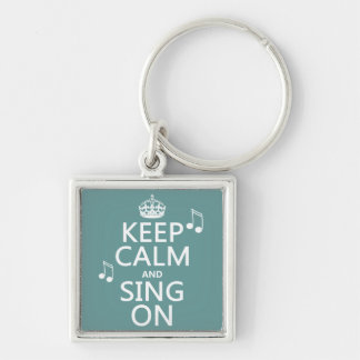 Keep Calm and Sing On - all colors Keychain