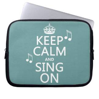 Keep Calm and Sing On - all colors Laptop Computer Sleeve