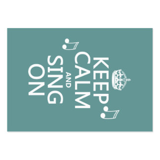 Keep Calm and Sing On - all colors Large Business Card