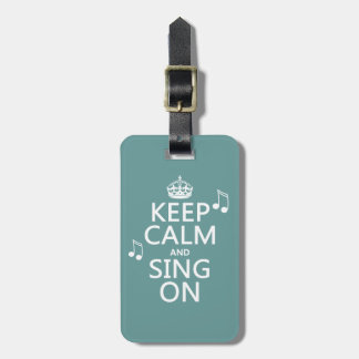 Keep Calm and Sing On - all colors Luggage Tags