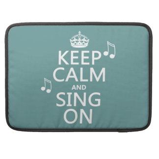 Keep Calm and Sing On - all colors Sleeve For MacBook Pro