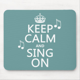 Keep Calm and Sing On - all colors Mouse Pad