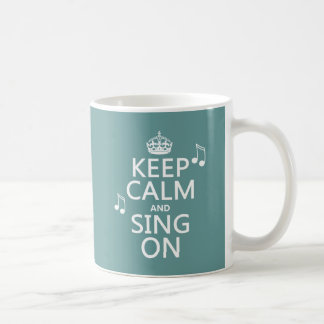 Keep Calm and Sing On - all colors Classic White Coffee Mug