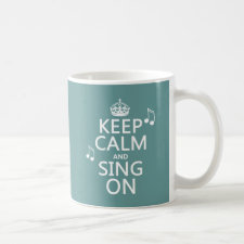 Keep Calm and Sing On - all colors Mugs