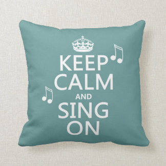 Keep Calm and Sing On - all colors Throw Pillows