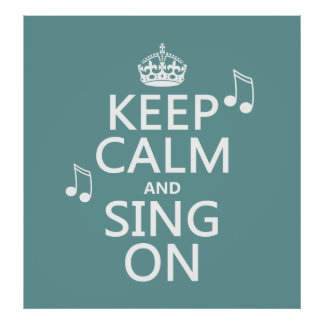 Keep Calm and Sing On - all colors Poster