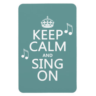 Keep Calm and Sing On - all colors Rectangular Photo Magnet