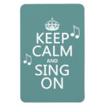 Keep Calm and Sing On - all colors Vinyl Magnets