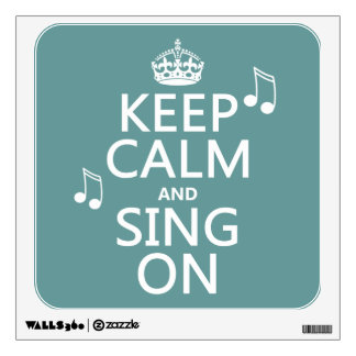 Keep Calm and Sing On - all colors Wall Decal