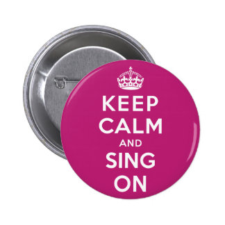 Keep Calm and Sing On Button
