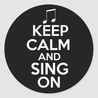 Keep Calm and Sing On Classic Round Sticker